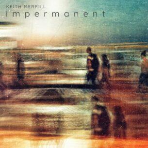 Keith Merrill Impermanent