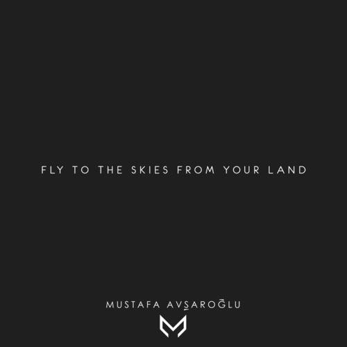 Mustafa Avşaroğlu Fly to the Skies from Your Land