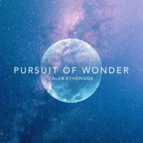 Caleb Etheridge Pursuit of Wonder