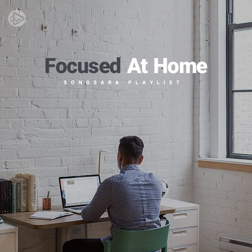 Focused At Home (Playlist By SONGSARA.NET)