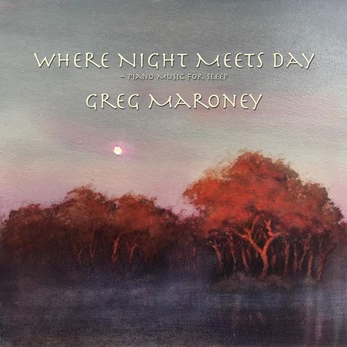 Greg Maroney Where Night Meets Day (Piano Music for Sleep)
