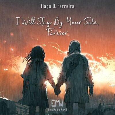 Epic Music World I Will Stay by Your Side , Forever