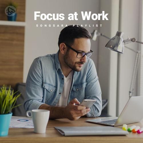 Focus at Work (Playlist By SONGSARA.NET)