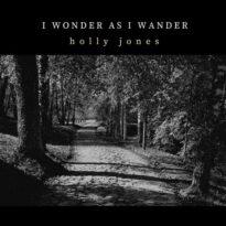 Holly Jones I Wonder As I Wander