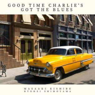 Masaaki Kishibe Good Time Charlie's Got The Blues
