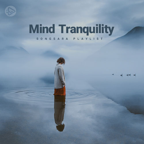 Mind Tranquility (Playlist By SONGSARA.NET)