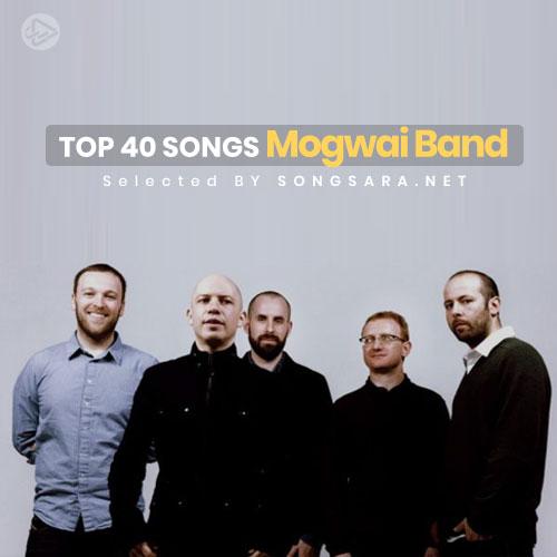 TOP 40 Songs Mogwai (Selected BY SONGSARA.NET)