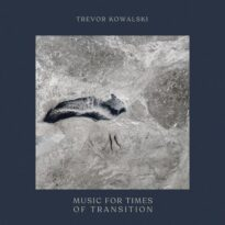 Trevor Kowalski Music for Times of Transition