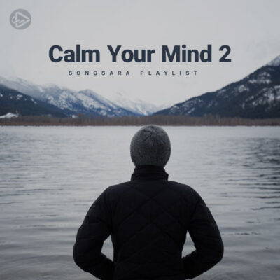 Calm Your Mind 2 (Playlist By SONGSARA.NET)