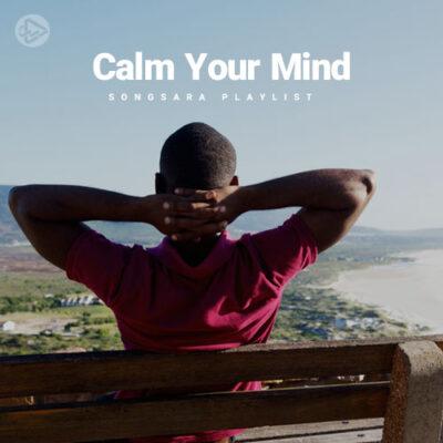 Calm Your Mind (Playlist By SONGSARA.NET)