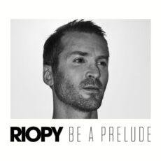 RIOPY Be a Prelude