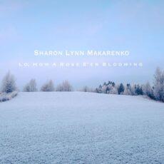 Sharon Lynn Makarenko Lo, How A Rose E'er Blooming