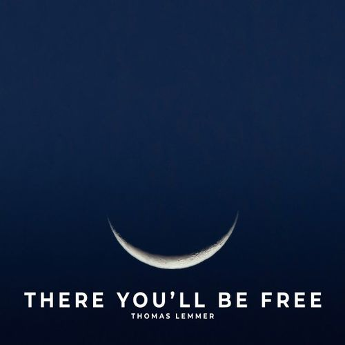 Thomas Lemmer There You'll Be Free