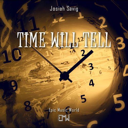 Josiah Savig Epic Music World Time Will Tell