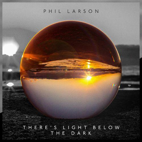 Phil Larson There's Light Below the Dark