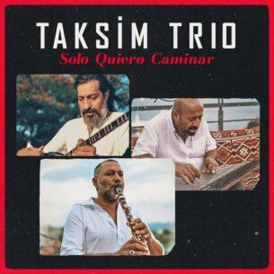 Taksim Trio Solo Quiero Caminar