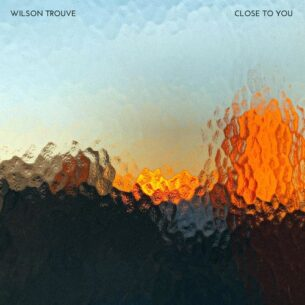 Wilson Trouvé Close to you
