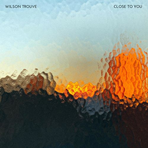 Wilson Trouvé Close to you