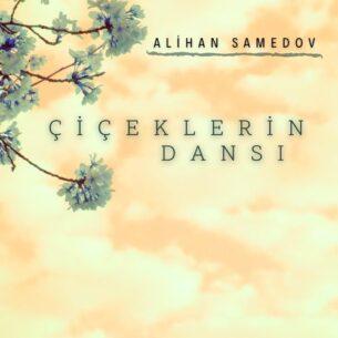 Alihan Samedov Çiçeklerin dansı