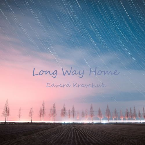 Edvard Kravchuk Long Way Home