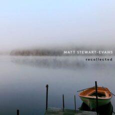 Matt Stewart-Evans Recollected