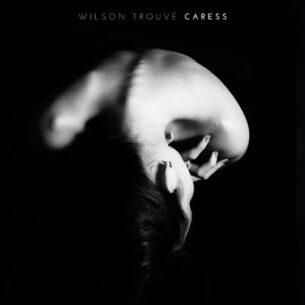 Wilson Trouvé Caress