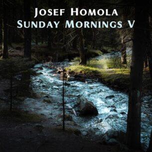 Josef Homola Sunday Mornings V