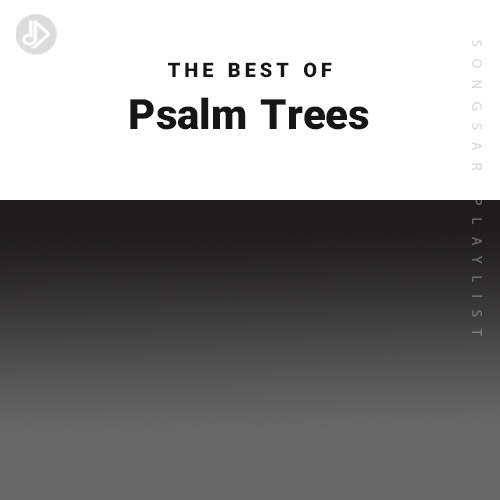 The Best Of Psalm Trees (Playlist)