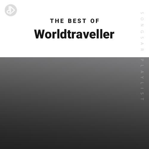 The Best Of Worldtraveller (Playlist)