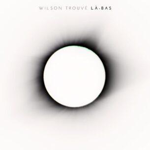 Wilson Trouvé Là-bas