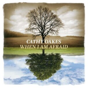Cathy Oakes When I Am Afraid