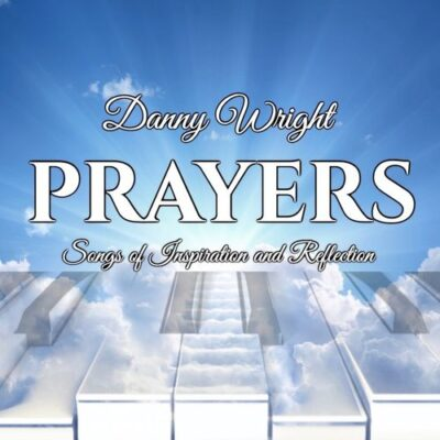 Danny Wright Prayers: Songs of Inspiration and Reflection