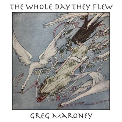 Greg Maroney The Whole Day They Flew