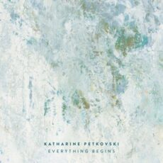 Katharine Petkovski Everything Begins