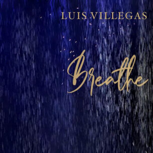 LUIS VILLEGAS Breathe