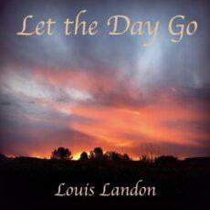 Louis Landon Let the Day Go