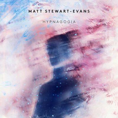 Matt Stewart-Evans Hypnagogia