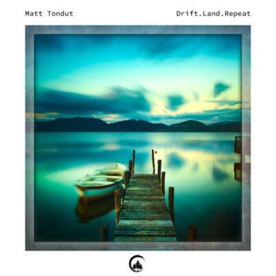 Matt Tondut Drift.Land.Repeat