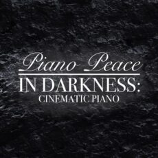 Piano Peace In Darkness: Cinematic Piano