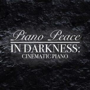 Piano Peace In Darkness: Cinematic Piano