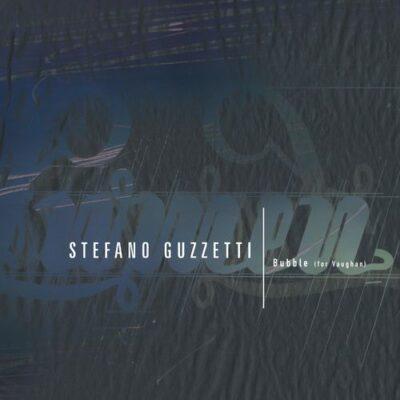 Stefano Guzzetti Bubble (For Vaughan)
