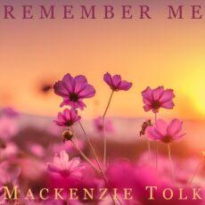 David Tolk, Mackenzie Tolk Remember Me