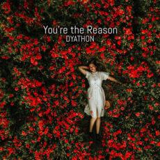 Dyathon - You're the Reason (2021)