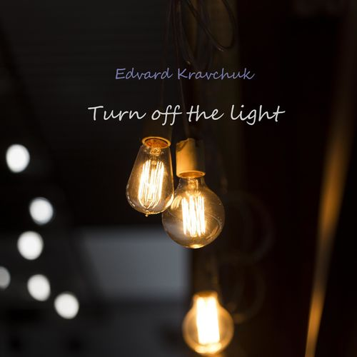 Edvard Kravchuk Turn Off the Light