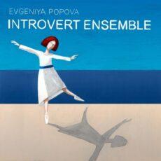 Evgeniya Popova Introvert Ensemble