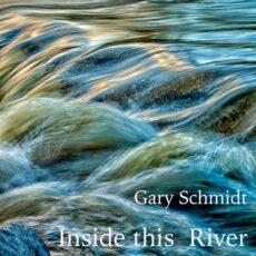 Gary Schmidt Inside This River