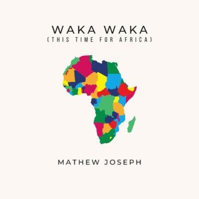 Mathew Joseph Waka Waka (This Time for Africa)