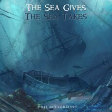 Phil Rey The Sea Gives, The Sea Takes