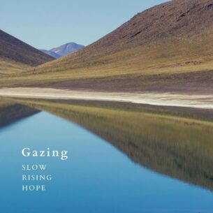 Slow Rising Hope Gazing