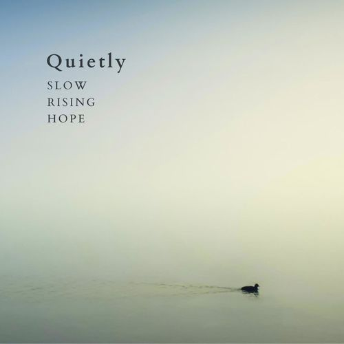 Slow Rising Hope Quietly